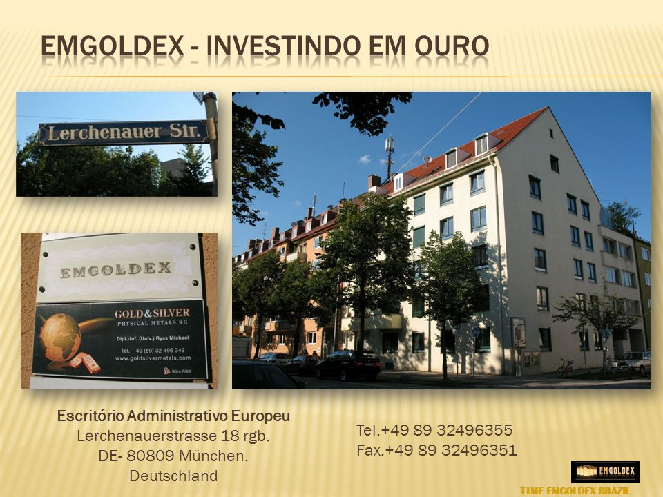 Escritório Administrativo Europeu Lerchenauerstrasse 18 rgb, DE- 80809 München, Deutschland Tel.+49 89 32496355 Fax.+49 89 32496351 TIME EMGOLDEX BRAZ