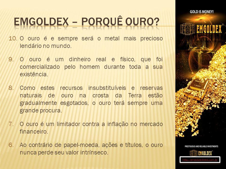 10.O ouro é e sempre será o metal mais precioso lendário no mundo. 9.O ouro é um dinheiro real e físico, que foi comercializado pelo homem durante tod