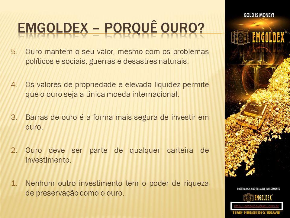 5.Ouro mantém o seu valor, mesmo com os problemas políticos e sociais, guerras e desastres naturais. 4.Os valores de propriedade e elevada liquidez pe