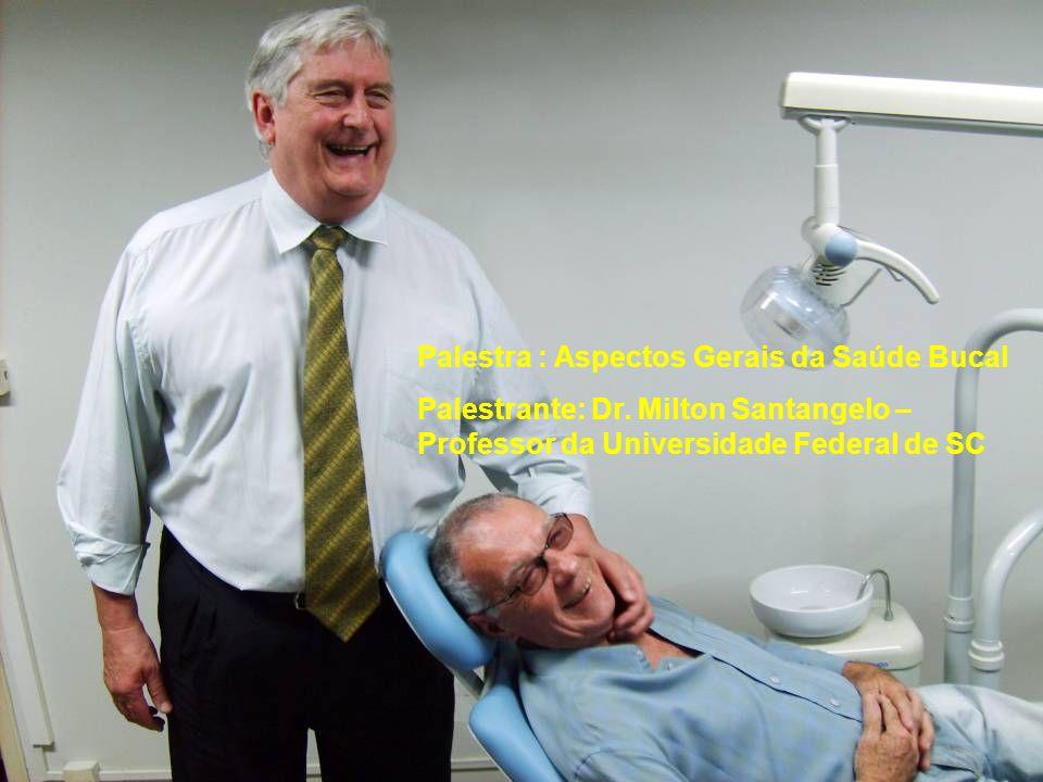 Palestra : Aspectos Gerais da Saúde Bucal Palestrante: Dr.