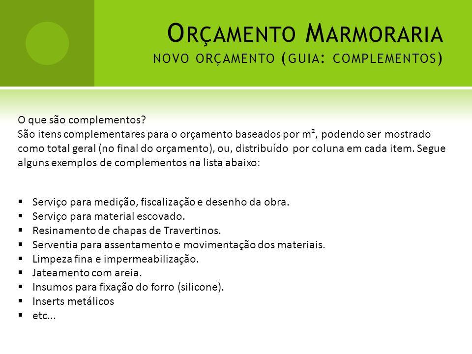 O RÇAMENTO M ARMORARIA NOVO ORÇAMENTO ( GUIA : COMPLEMENTOS ) O que são complementos? São itens complementares para o orçamento baseados por m², poden