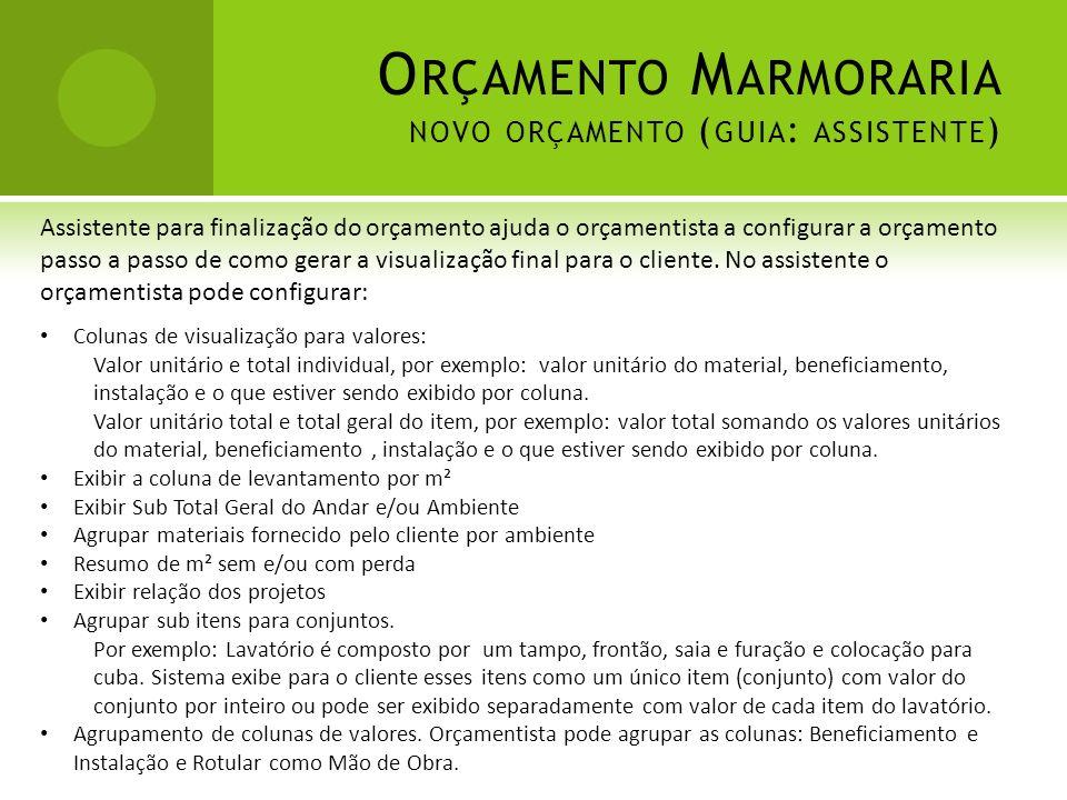 O RÇAMENTO M ARMORARIA NOVO ORÇAMENTO ( GUIA : ASSISTENTE ) Assistente para finalização do orçamento ajuda o orçamentista a configurar a orçamento pas