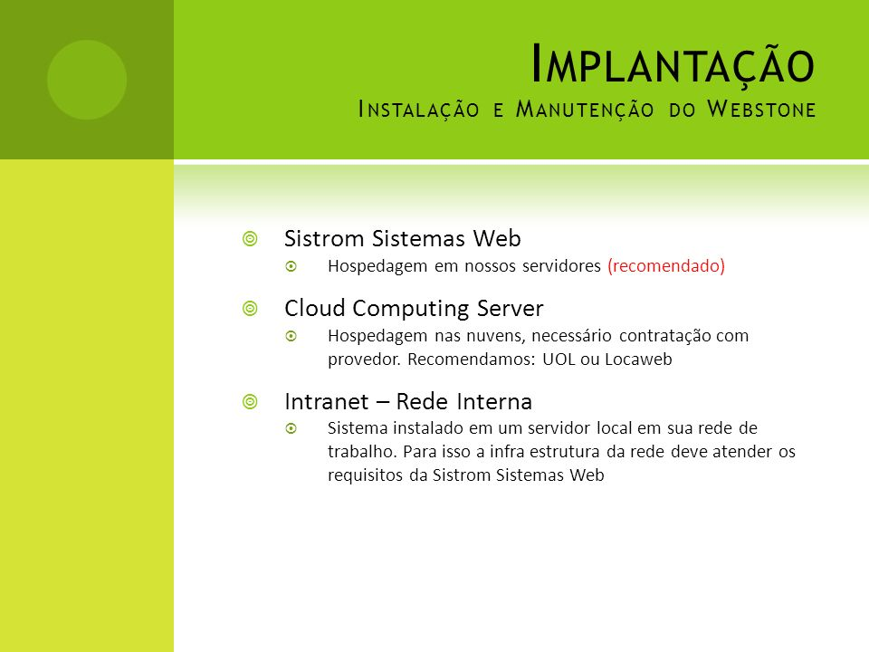 I MPLANTAÇÃO I NSTALAÇÃO E M ANUTENÇÃO DO W EBSTONE Sistrom Sistemas Web Hospedagem em nossos servidores (recomendado) Cloud Computing Server Hospedag