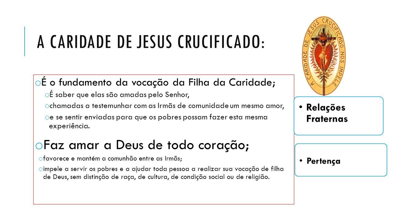 A CARIDADE DE JESUS CRUCIFICADO: o É o fundamento da vocação da Filha da Caridade; o É saber que elas são amadas pelo Senhor, o chamadas a testemunhar