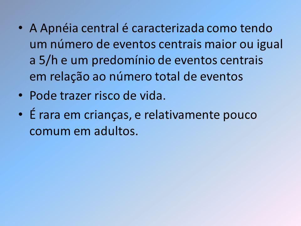 A Apnéia central é caracterizada como tendo um número de eventos centrais maior ou igual a 5/h e um predomínio de eventos centrais em relação ao númer