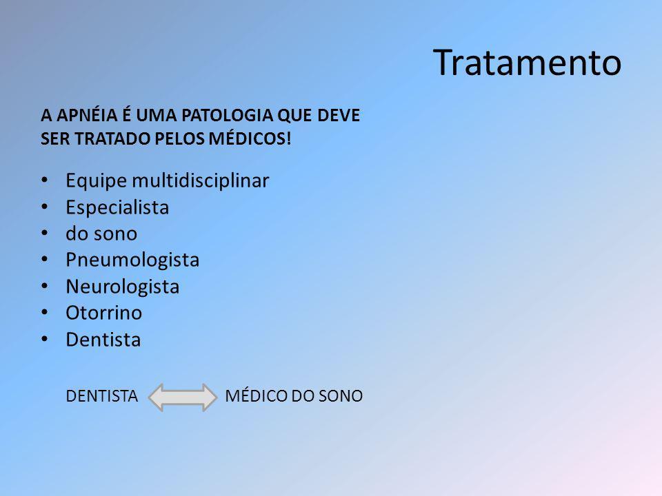 Tratamento A APNÉIA É UMA PATOLOGIA QUE DEVE SER TRATADO PELOS MÉDICOS! Equipe multidisciplinar Especialista do sono Pneumologista Neurologista Otorri