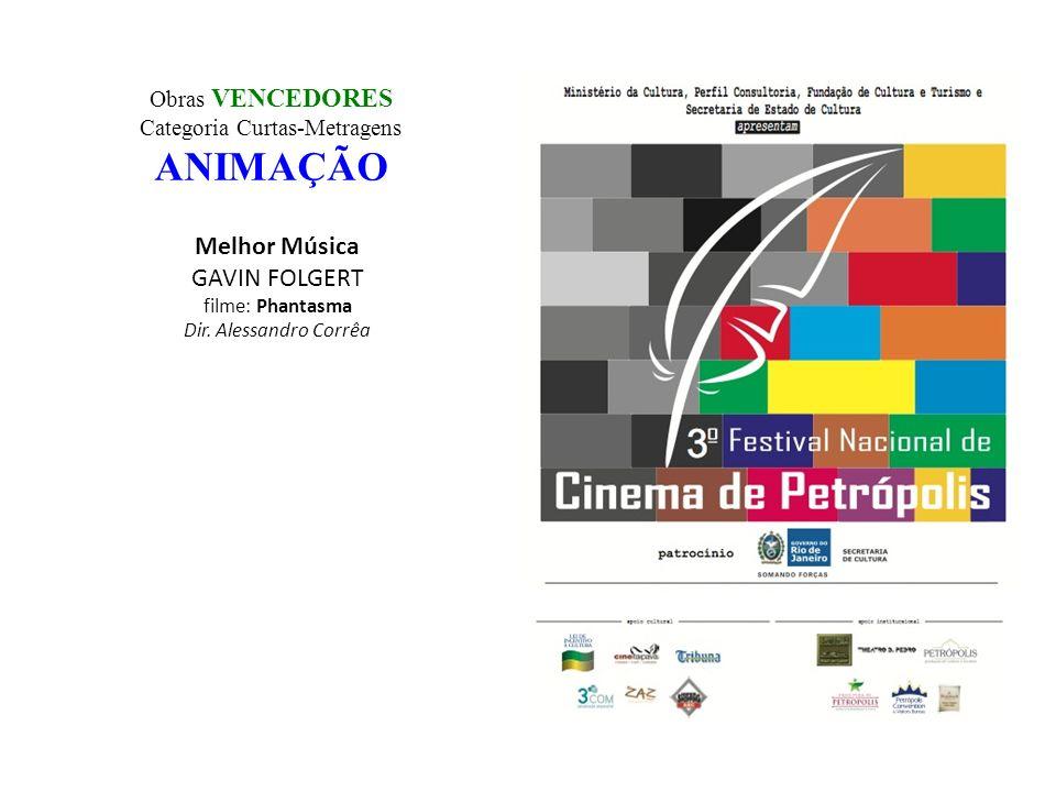 Obras VENCEDORES Categoria Curtas-Metragens ANIMAÇÃO Melhor Música GAVIN FOLGERT filme: Phantasma Dir. Alessandro Corrêa