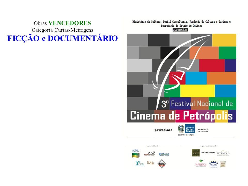 Obras VENCEDORES Categoria Curtas-Metragens FICÇÃO e DOCUMENTÁRIO