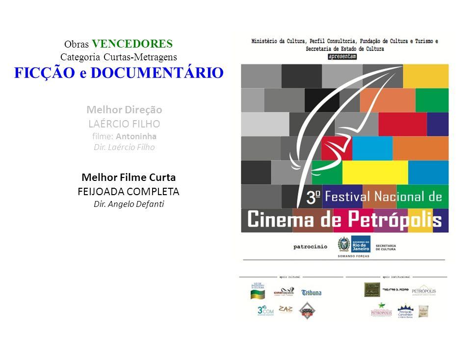 Obras VENCEDORES Categoria Curtas-Metragens FICÇÃO e DOCUMENTÁRIO Melhor Direção LAÉRCIO FILHO filme: Antoninha Dir.