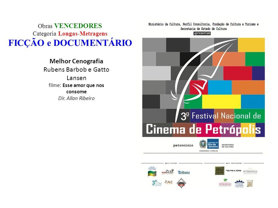 Obras VENCEDORES Categoria Longas-Metragens FICÇÃO e DOCUMENTÁRIO Melhor Cenografia Rubens Barbob e Gatto Lansen filme: Esse amor que nos consome Dir.