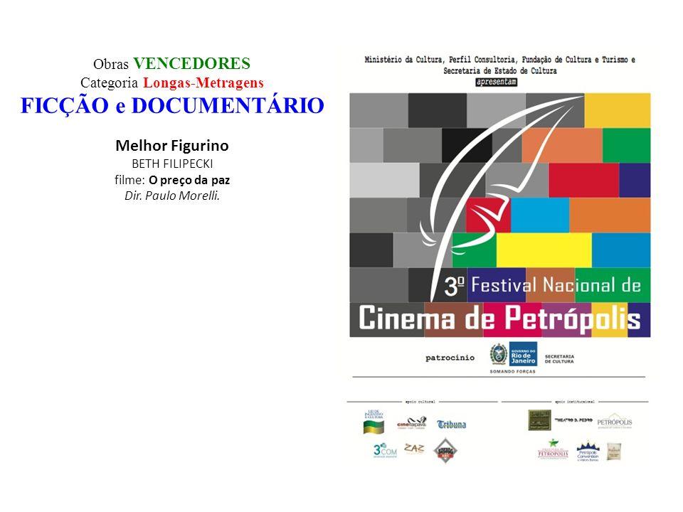 Obras VENCEDORES Categoria Longas-Metragens FICÇÃO e DOCUMENTÁRIO Melhor Figurino BETH FILIPECKI filme: O preço da paz Dir. Paulo Morelli.
