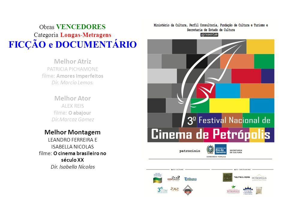 Obras VENCEDORES Categoria Longas-Metragens FICÇÃO e DOCUMENTÁRIO Melhor Montagem LEANDRO FERREIRA E ISABELLA NICOLAS filme: O cinema brasileiro no sé