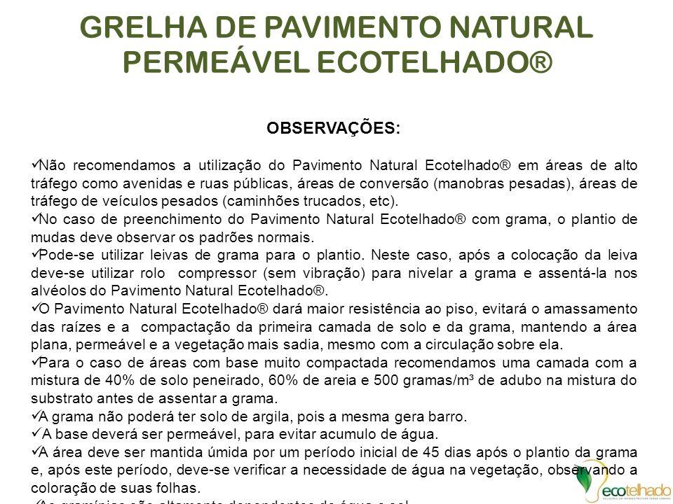 GRELHA DE PAVIMENTO NATURAL PERMEÁVEL ECOTELHADO® OBSERVAÇÕES: Não recomendamos a utilização do Pavimento Natural Ecotelhado® em áreas de alto tráfego