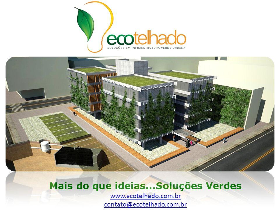 Mais do que ideias...Soluções Verdes www.ecotelhado.com.br contato@ecotelhado.com.br