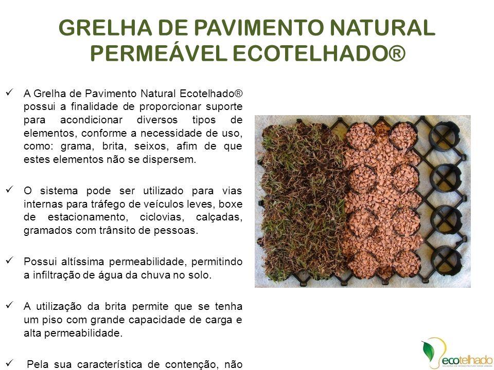 GRELHA DE PAVIMENTO NATURAL PERMEÁVEL ECOTELHADO® A Grelha de Pavimento Natural Ecotelhado® possui a finalidade de proporcionar suporte para acondicio