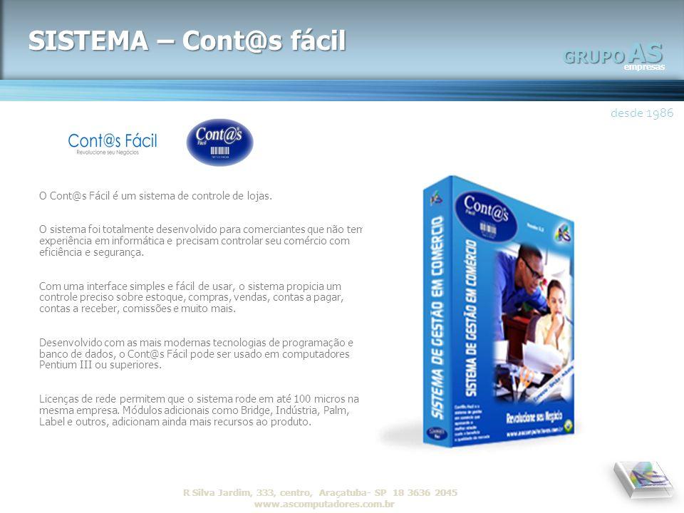 AS empresas GRUPO desde 1986 R Silva Jardim, 333, centro, Araçatuba- SP 18 3636 2045 www.ascomputadores.com.brAS empresas GRUPO SISTEMA – Cont@s fácil