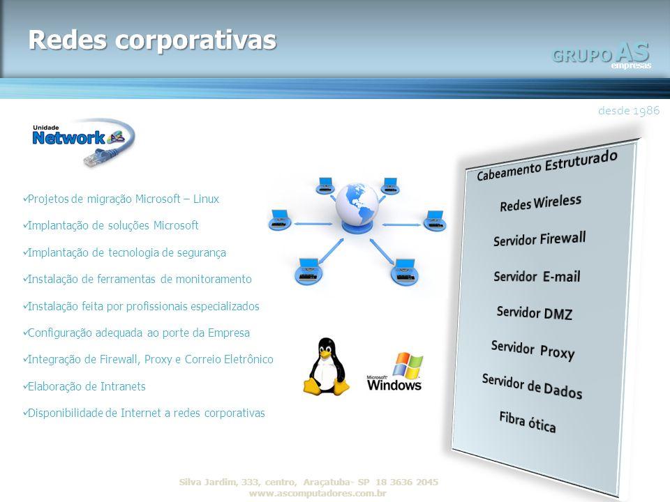 AS empresas GRUPO desde 1986 R Silva Jardim, 333, centro, Araçatuba- SP 18 3636 2045 www.ascomputadores.com.brAS empresas GRUPO Redes corporativas des