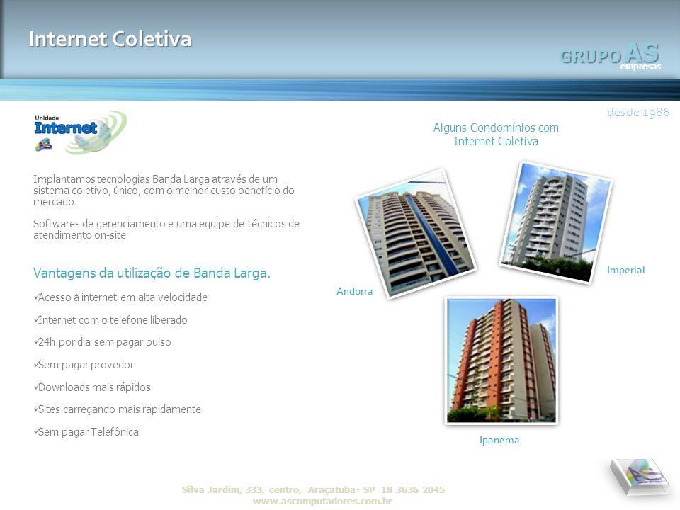 AS empresas GRUPO desde 1986 R Silva Jardim, 333, centro, Araçatuba- SP 18 3636 2045 www.ascomputadores.com.brAS empresas GRUPO Internet Coletiva desd