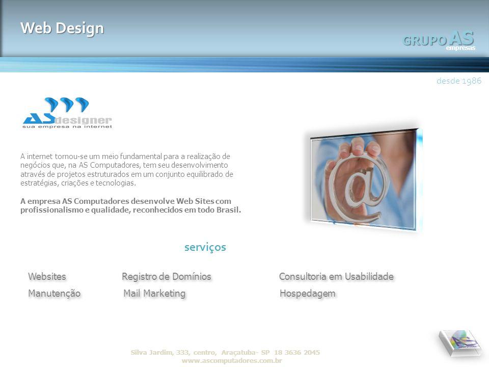 AS empresas GRUPO desde 1986 R Silva Jardim, 333, centro, Araçatuba- SP 18 3636 2045 www.ascomputadores.com.brAS empresas GRUPO Web Design desde 1986