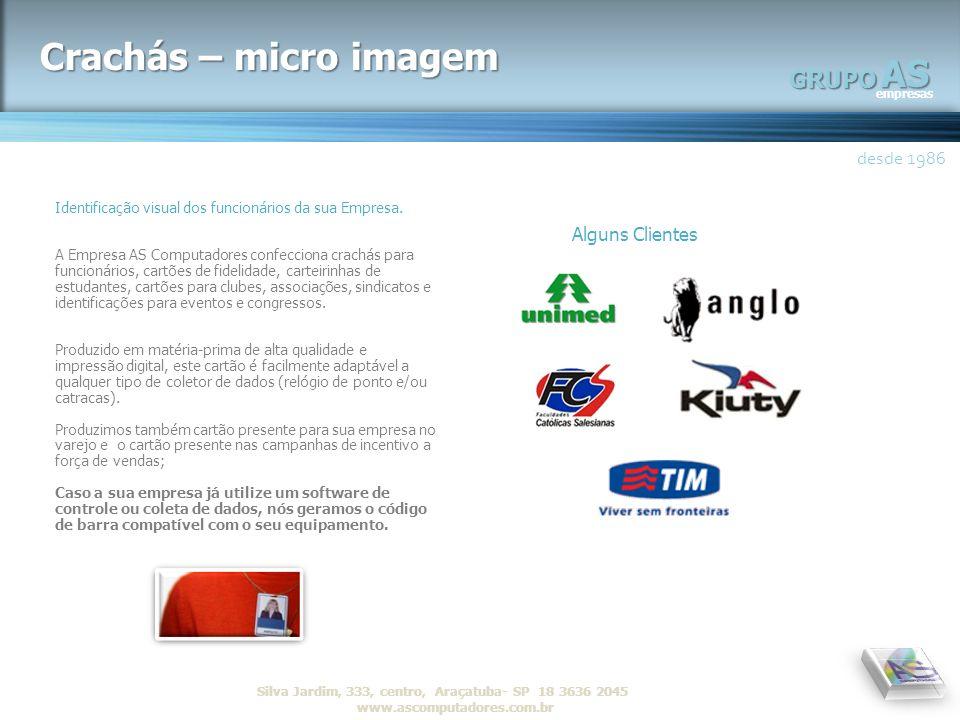 AS empresas GRUPO desde 1986 R Silva Jardim, 333, centro, Araçatuba- SP 18 3636 2045 www.ascomputadores.com.brAS empresas GRUPO Crachás – micro imagem