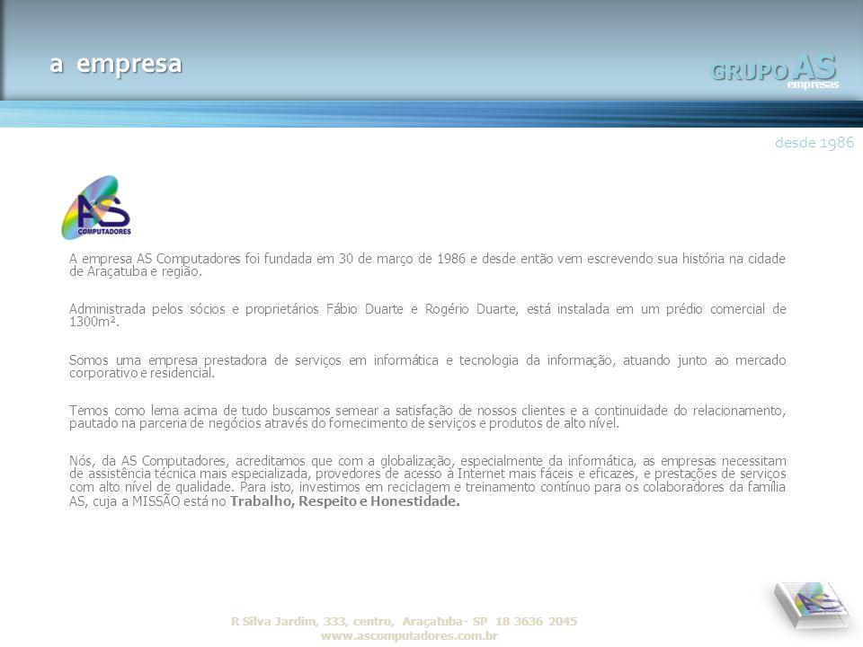 AS empresas GRUPO desde 1986 R Silva Jardim, 333, centro, Araçatuba- SP 18 3636 2045 www.ascomputadores.com.brAS empresas GRUPO a empresa A empresa AS