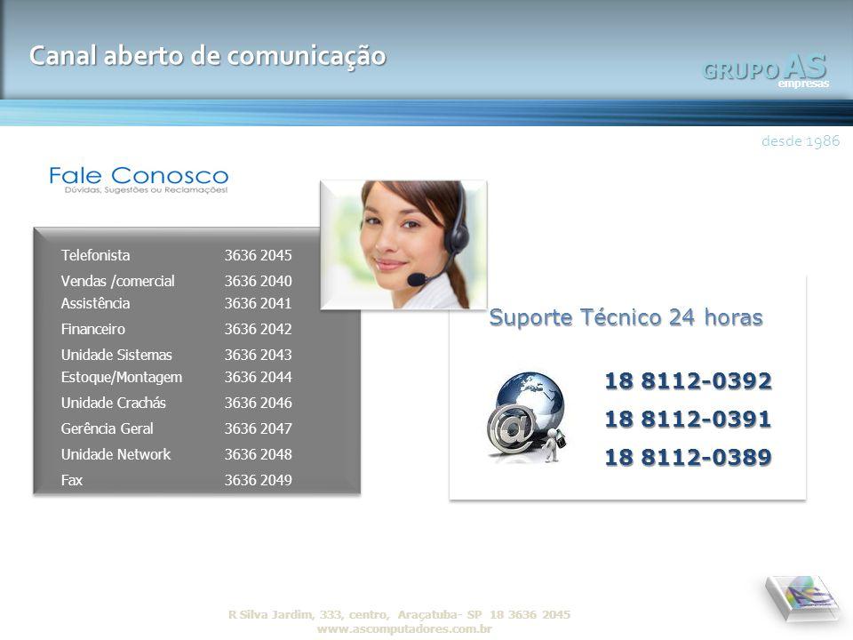AS empresas GRUPO desde 1986 R Silva Jardim, 333, centro, Araçatuba- SP 18 3636 2045 www.ascomputadores.com.brAS empresas GRUPO Canal aberto de comuni