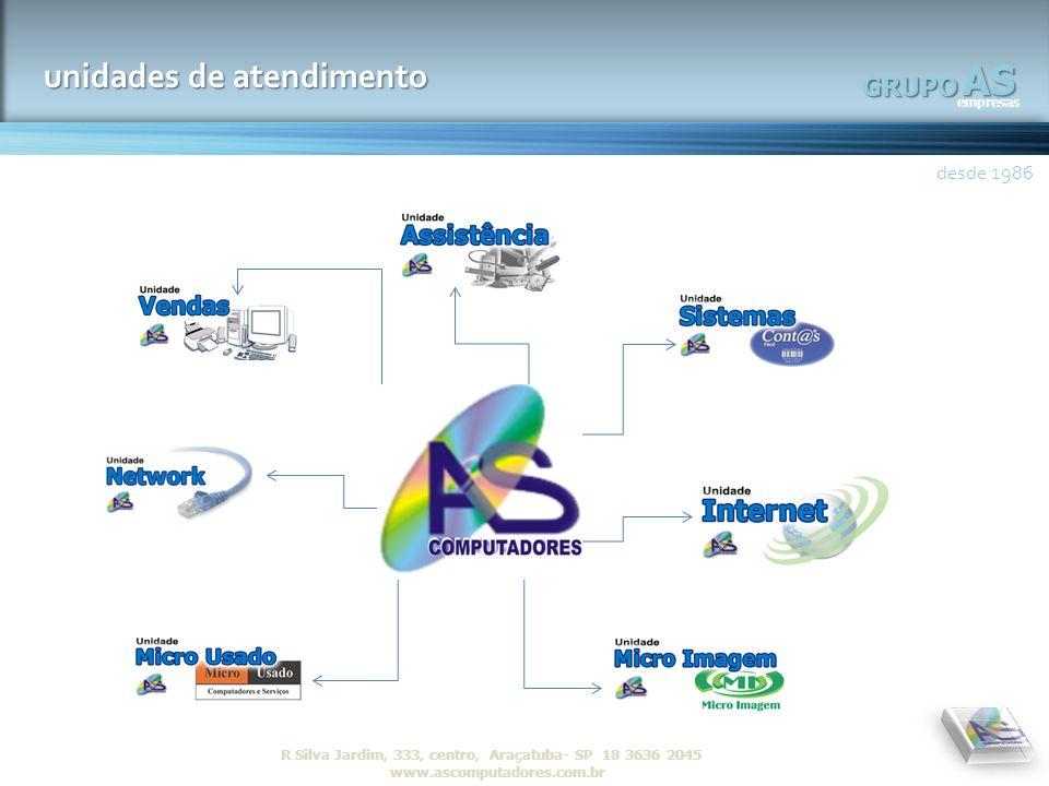 AS empresas GRUPO desde 1986 R Silva Jardim, 333, centro, Araçatuba- SP 18 3636 2045 www.ascomputadores.com.brAS empresas GRUPO unidades de atendiment
