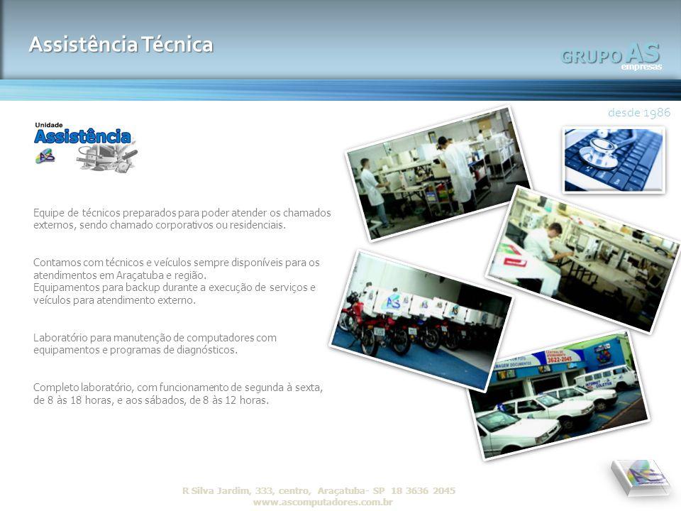 AS empresas GRUPO desde 1986 R Silva Jardim, 333, centro, Araçatuba- SP 18 3636 2045 www.ascomputadores.com.brAS empresas GRUPO Assistência Técnica de