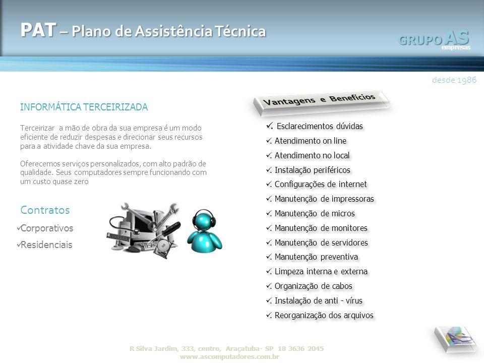 AS empresas GRUPO desde 1986 R Silva Jardim, 333, centro, Araçatuba- SP 18 3636 2045 www.ascomputadores.com.brAS empresas GRUPO PAT – Plano de Assistê