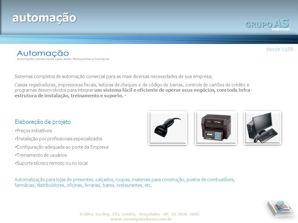 AS empresas GRUPO desde 1986 R Silva Jardim, 333, centro, Araçatuba- SP 18 3636 2045 www.ascomputadores.com.brAS empresas GRUPO DESENVOLVIMENTO SISTEMAS DE GESTÃO desde 1986.