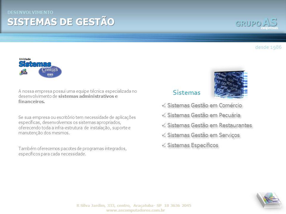 AS empresas GRUPO desde 1986 R Silva Jardim, 333, centro, Araçatuba- SP 18 3636 2045 www.ascomputadores.com.brAS empresas GRUPO DESENVOLVIMENTO SISTEM