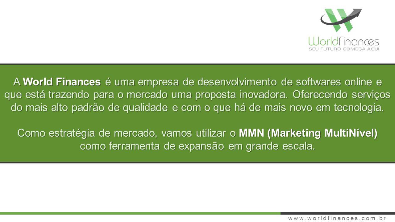 www.worldfinances.com.br SUSTENTABILIDADE TRANSPARÊNCIA e ÉTICA A World Finances projetou um plano de marketing totalmente sustentável e dentro da lei brasileira.