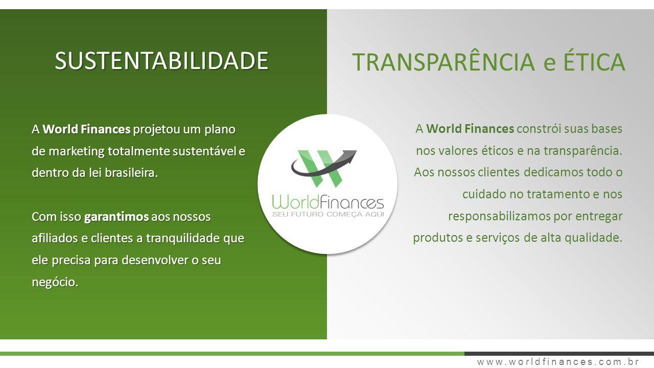 www.worldfinances.com.br SUSTENTABILIDADE TRANSPARÊNCIA e ÉTICA A World Finances projetou um plano de marketing totalmente sustentável e dentro da lei