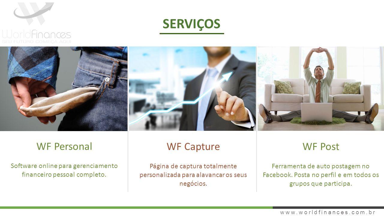 SERVIÇOS www.worldfinances.com.br WF Personal Software online para gerenciamento financeiro pessoal completo. WF Capture Página de captura totalmente