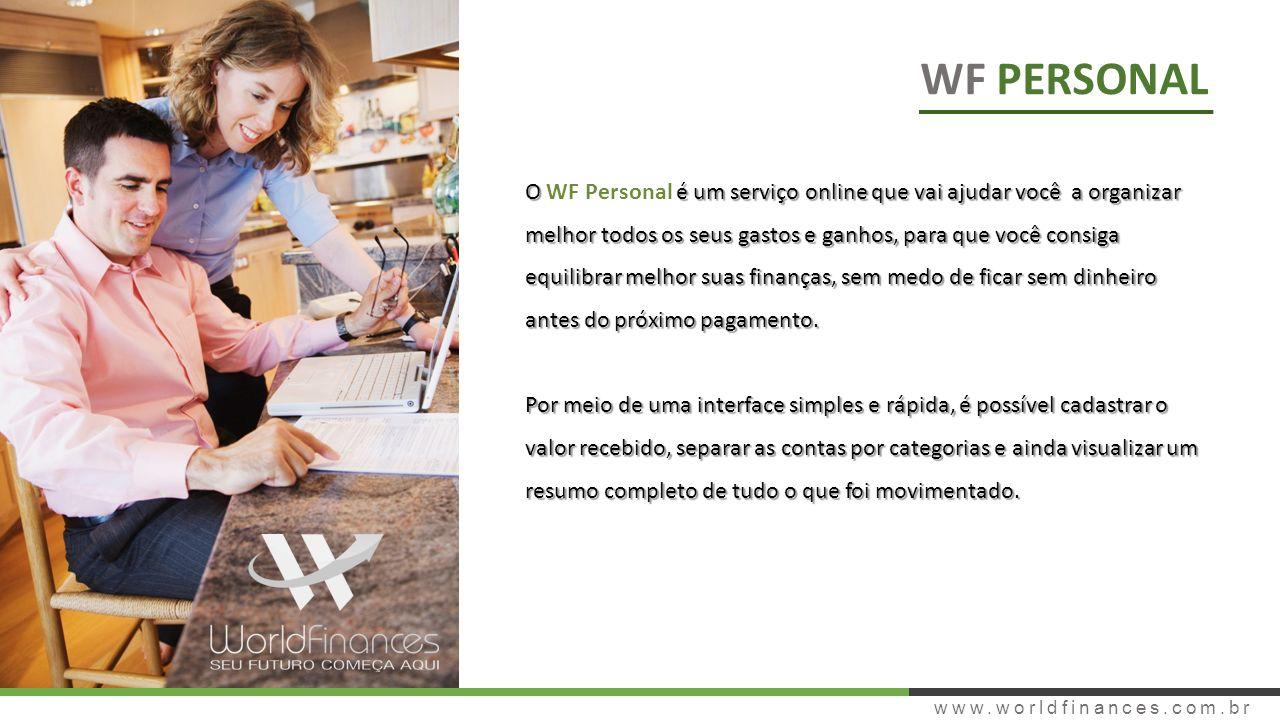 www.worldfinances.com.br WF PERSONAL O é um serviço online que vai ajudar você a organizar melhor todos os seus gastos e ganhos, para que você consiga