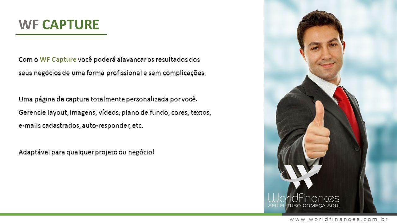 www.worldfinances.com.br WF CAPTURE Com o você poderá alavancar os resultados dos seus negócios de uma forma profissional e sem complicações.