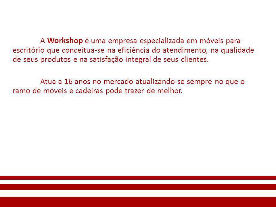 A Workshop é uma empresa especializada em móveis para escritório que conceitua-se na eficiência do atendimento, na qualidade de seus produtos e na sat