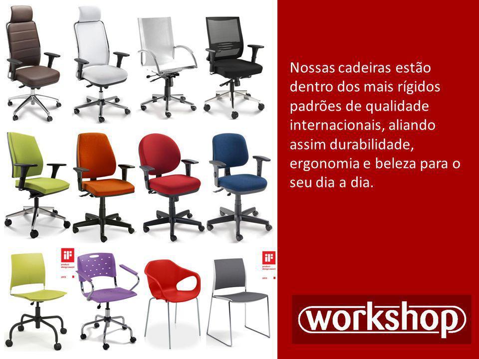 Nossas cadeiras estão dentro dos mais rígidos padrões de qualidade internacionais, aliando assim durabilidade, ergonomia e beleza para o seu dia a dia