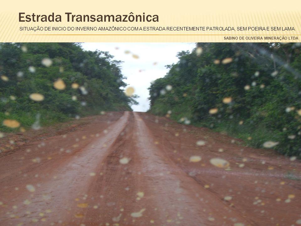 SABINO DE OLIVEIRA MINERAÇÃO LTDA Estrada Transamazônica SITUAÇÃO DE INICIO DO INVERNO AMAZÔNICO COM A ESTRADA RECENTEMENTE PATROLADA, SEM POEIRA E SEM LAMA.