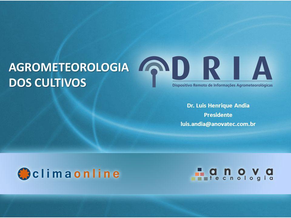 AGROMETEOROLOGIA DOS CULTIVOS Dr. Luis Henrique Andia Presidente luis.andia@anovatec.com.br