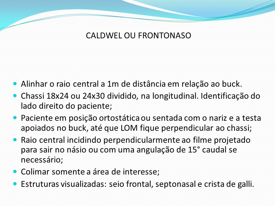 CALDWEL OU FRONTONASO Alinhar o raio central a 1m de distância em relação ao buck. Chassi 18x24 ou 24x30 dividido, na longitudinal. Identificação do l