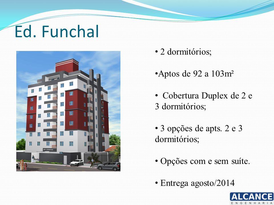 Ed. Funchal 2 dormitórios; Aptos de 92 a 103m² Cobertura Duplex de 2 e 3 dormitórios; 3 opções de apts. 2 e 3 dormitórios; Opções com e sem suíte. Ent