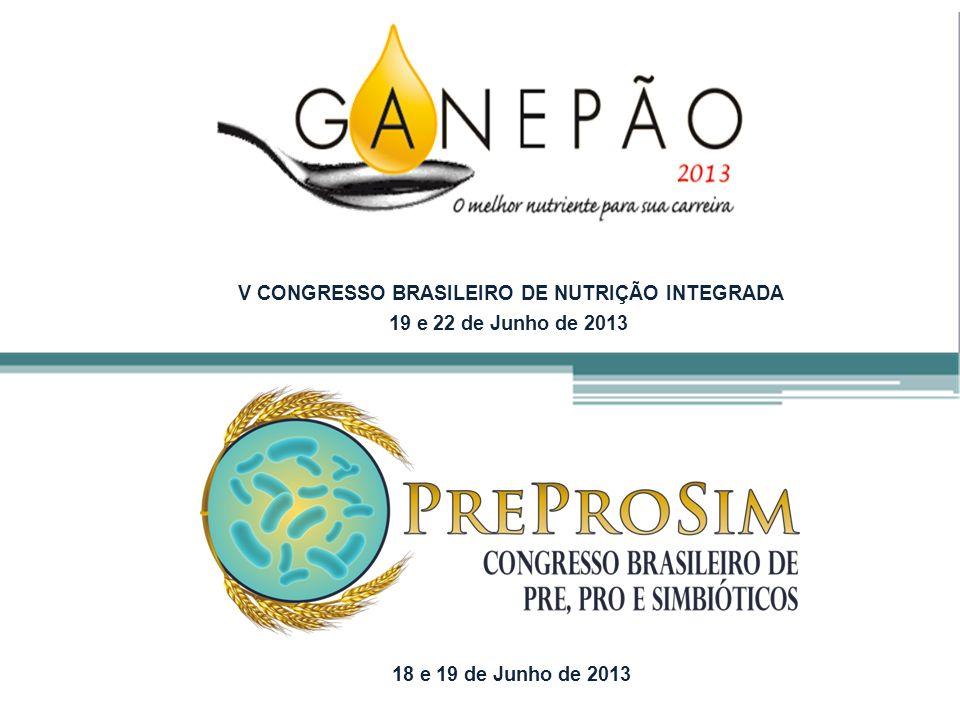 V CONGRESSO BRASILEIRO DE NUTRIÇÃO INTEGRADA 18 e 19 de Junho de 2013 19 e 22 de Junho de 2013