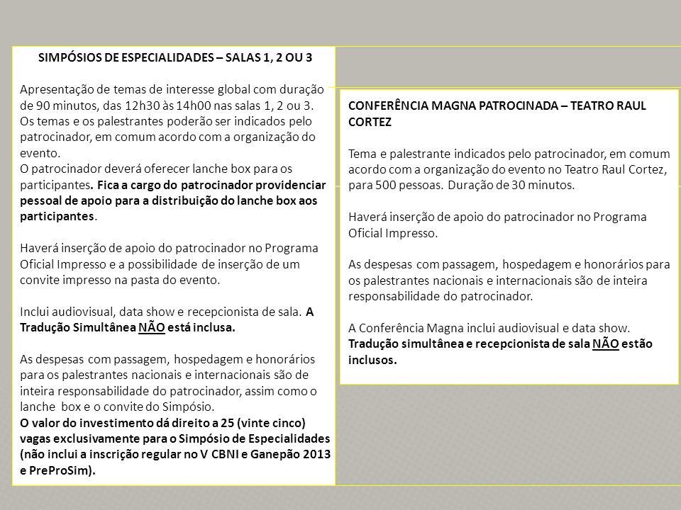 CONFERÊNCIA MAGNA PATROCINADA – TEATRO RAUL CORTEZ Tema e palestrante indicados pelo patrocinador, em comum acordo com a organização do evento no Teatro Raul Cortez, para 500 pessoas.