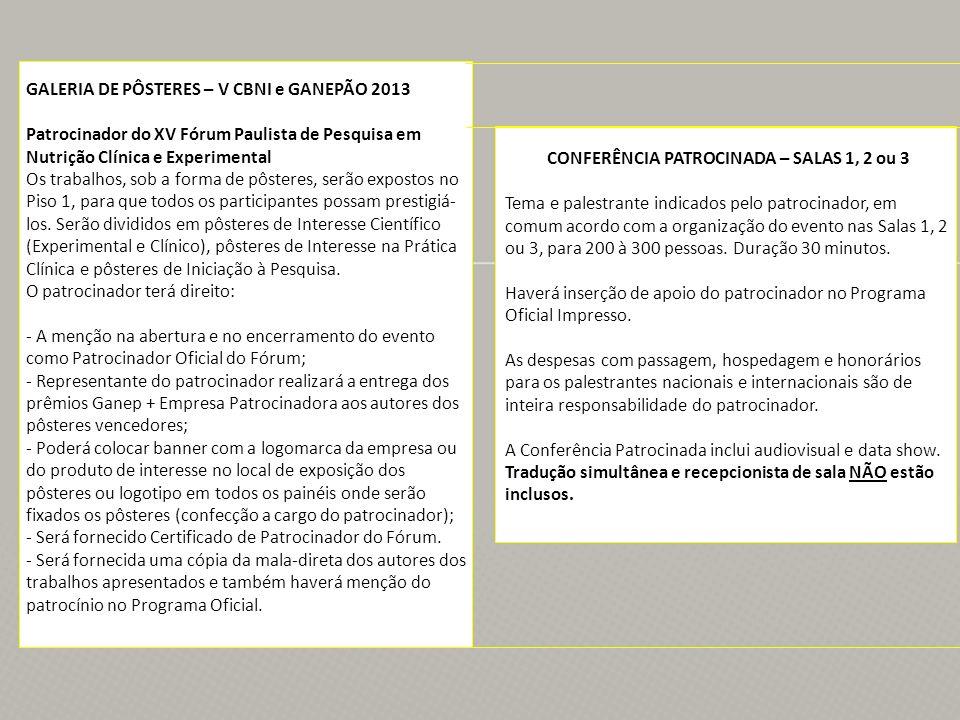 CONFERÊNCIA PATROCINADA – SALAS 1, 2 ou 3 Tema e palestrante indicados pelo patrocinador, em comum acordo com a organização do evento nas Salas 1, 2 ou 3, para 200 à 300 pessoas.