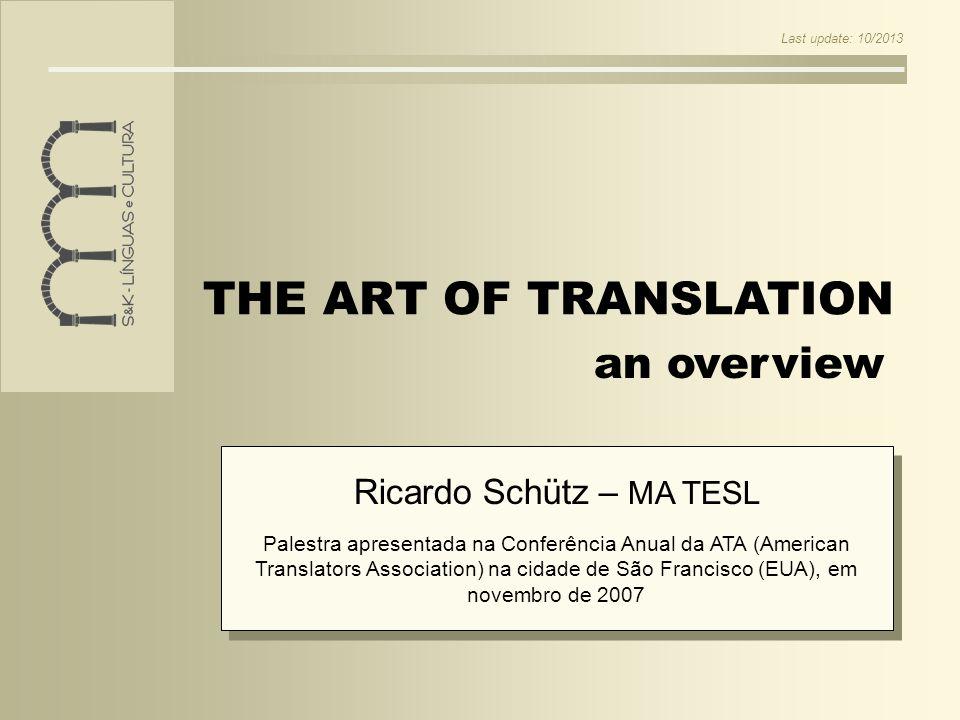 THE ART OF TRANSLATION Ricardo Schütz – MA TESL Palestra apresentada na Conferência Anual da ATA (American Translators Association) na cidade de São F