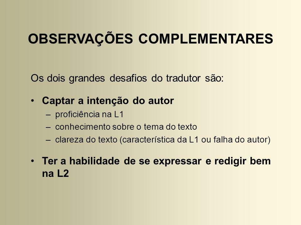 Os dois grandes desafios do tradutor são: Captar a intenção do autor –proficiência na L1 –conhecimento sobre o tema do texto –clareza do texto (caract