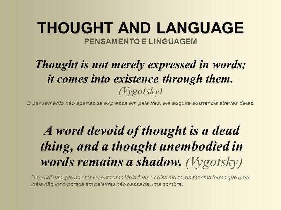 Em outras palavras: In other words: Pensamento e linguagem são 2 faces de uma mesma moeda.