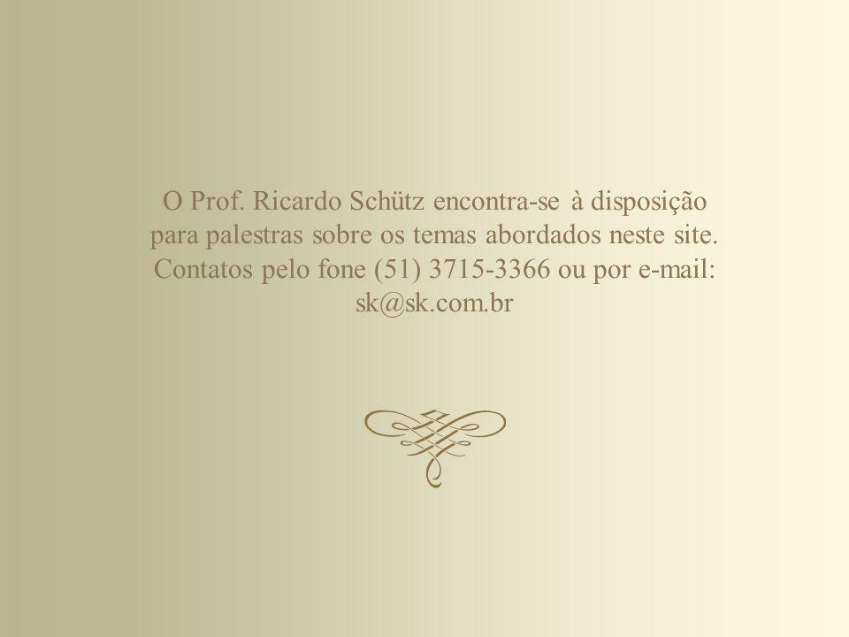 O Prof. Ricardo Schütz encontra-se à disposição para palestras sobre os temas abordados neste site. Contatos pelo fone (51) 3715-3366 ou por e-mail: s
