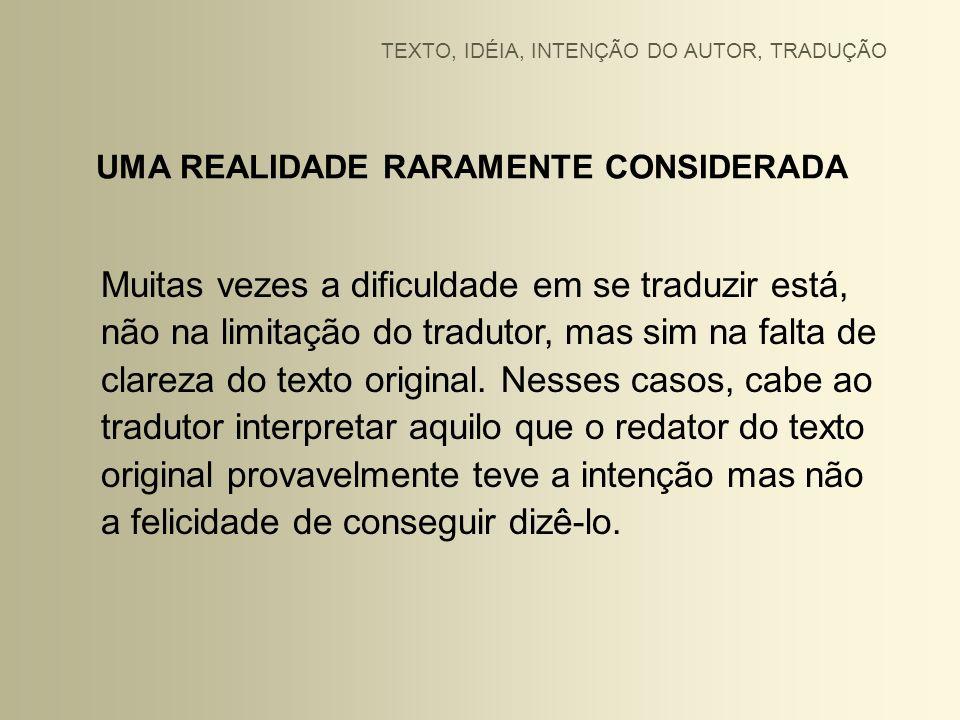 UMA REALIDADE RARAMENTE CONSIDERADA Muitas vezes a dificuldade em se traduzir está, não na limitação do tradutor, mas sim na falta de clareza do texto